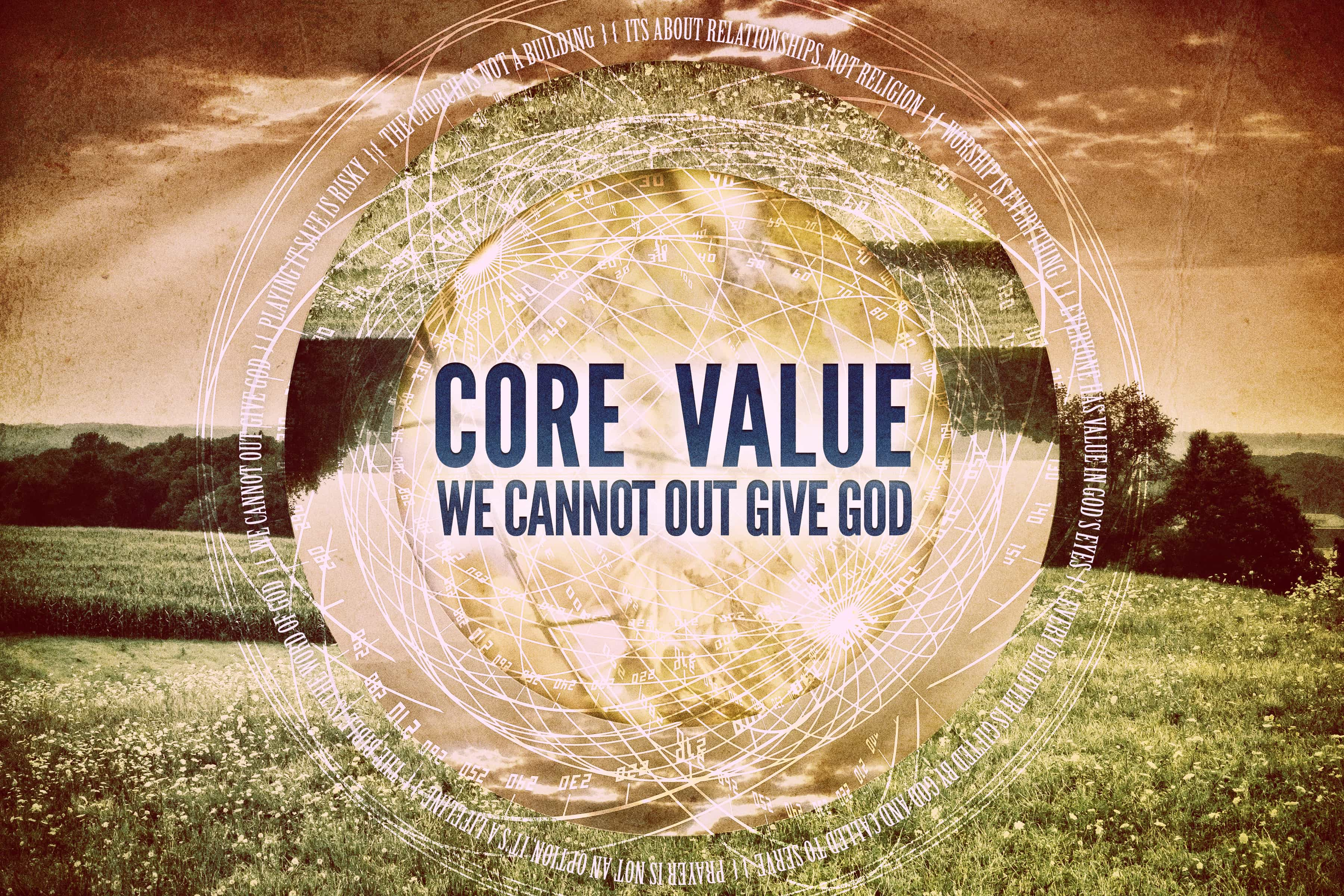 Core Value - We Cannot out Give God