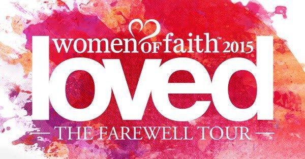 Women of Faith 2015 - Loved - The Farewell Tour