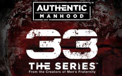Men of Life – Authentic Manhood from the 33 Series