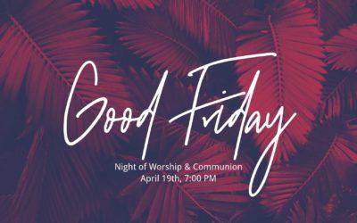 Good Friday Evening of Worship and Communion CANCELED