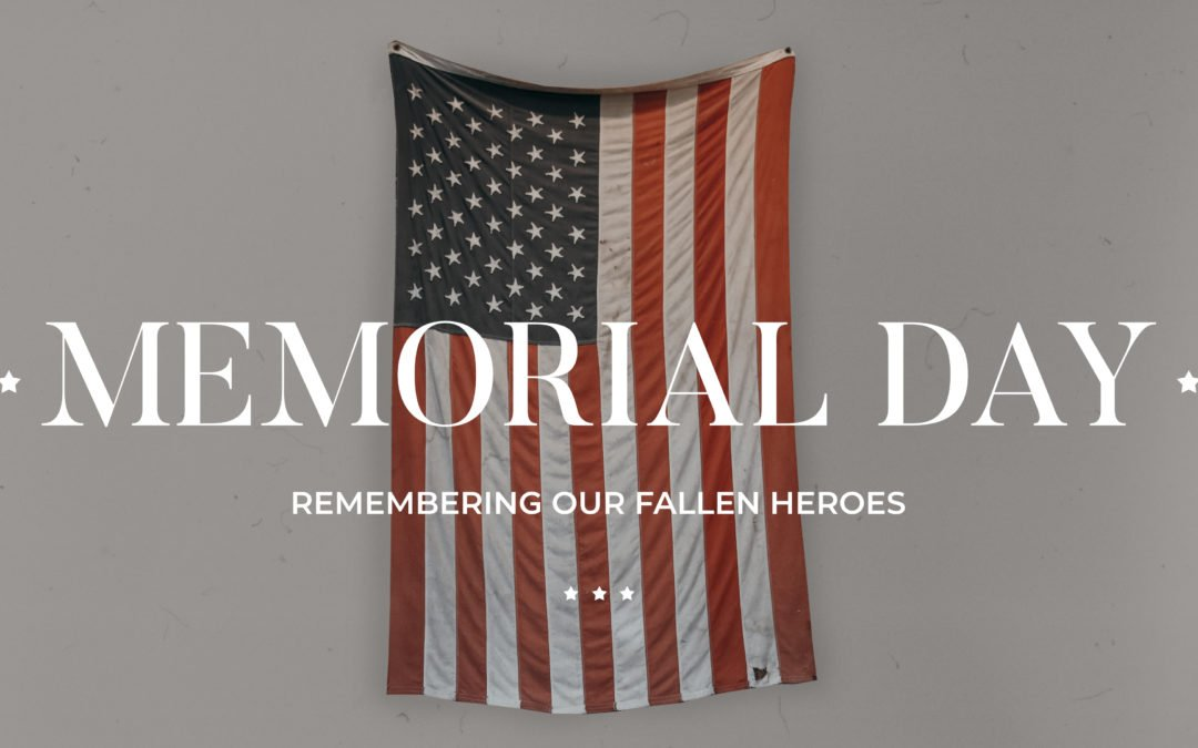 Memorial Day – Remembering Our Fallen Heroes